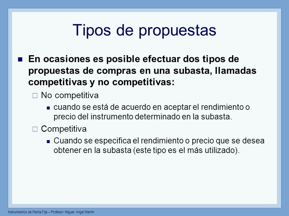 Tipos de propuestas En ocasiones es posible efectuar dos tipos de propuestas de compras en una subasta, llamadas competitivas y no competitivas: