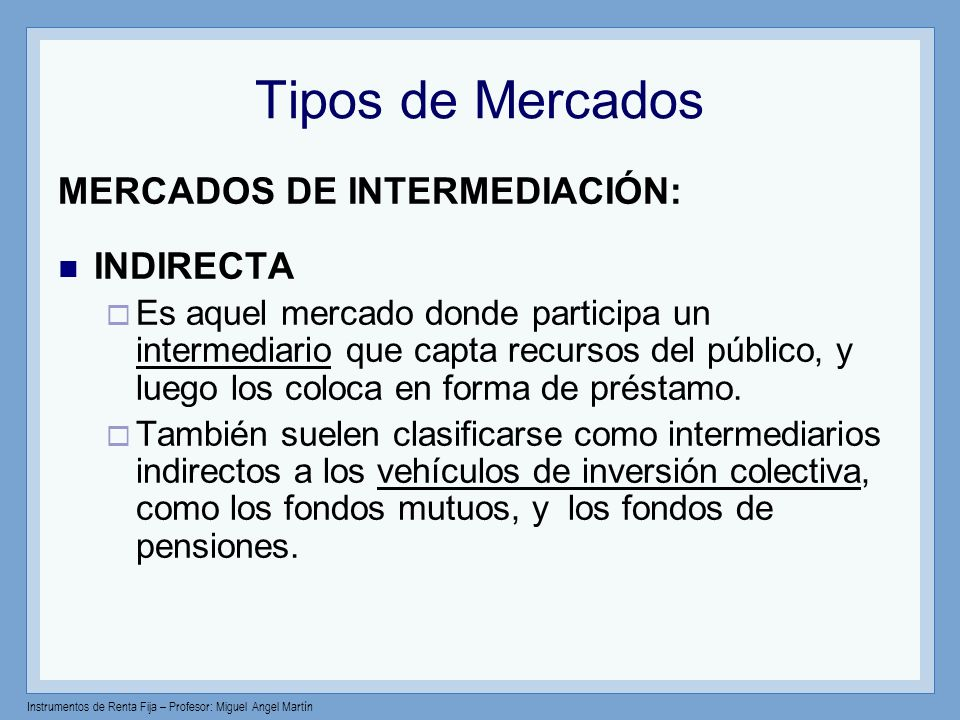 Tipos de Mercados MERCADOS DE INTERMEDIACIÓN: INDIRECTA