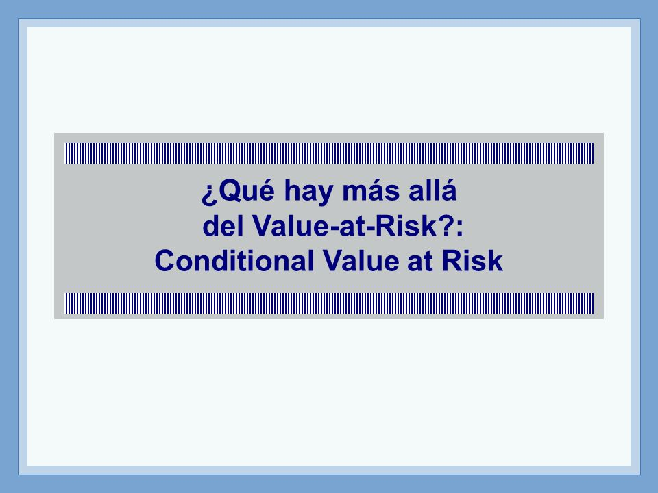 ¿Qué hay más allá del Value-at-Risk : Conditional Value at Risk