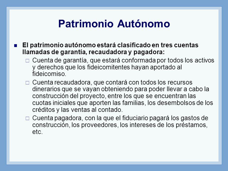 Patrimonio AutónomoEl patrimonio autónomo estará clasificado en tres cuentas llamadas de garantía, recaudadora y pagadora:
