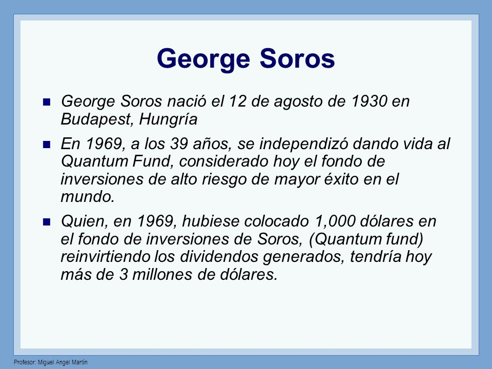 George Soros George Soros nació el 12 de agosto de 1930 en Budapest, Hungría.