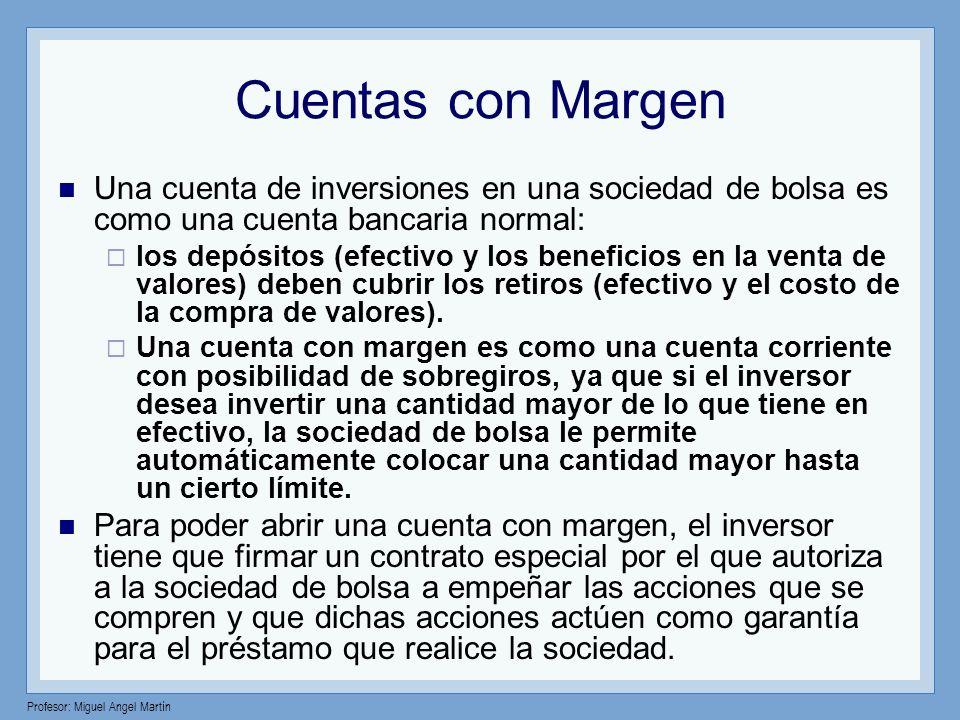 Cuentas con Margen Una cuenta de inversiones en una sociedad de bolsa es como una cuenta bancaria normal: