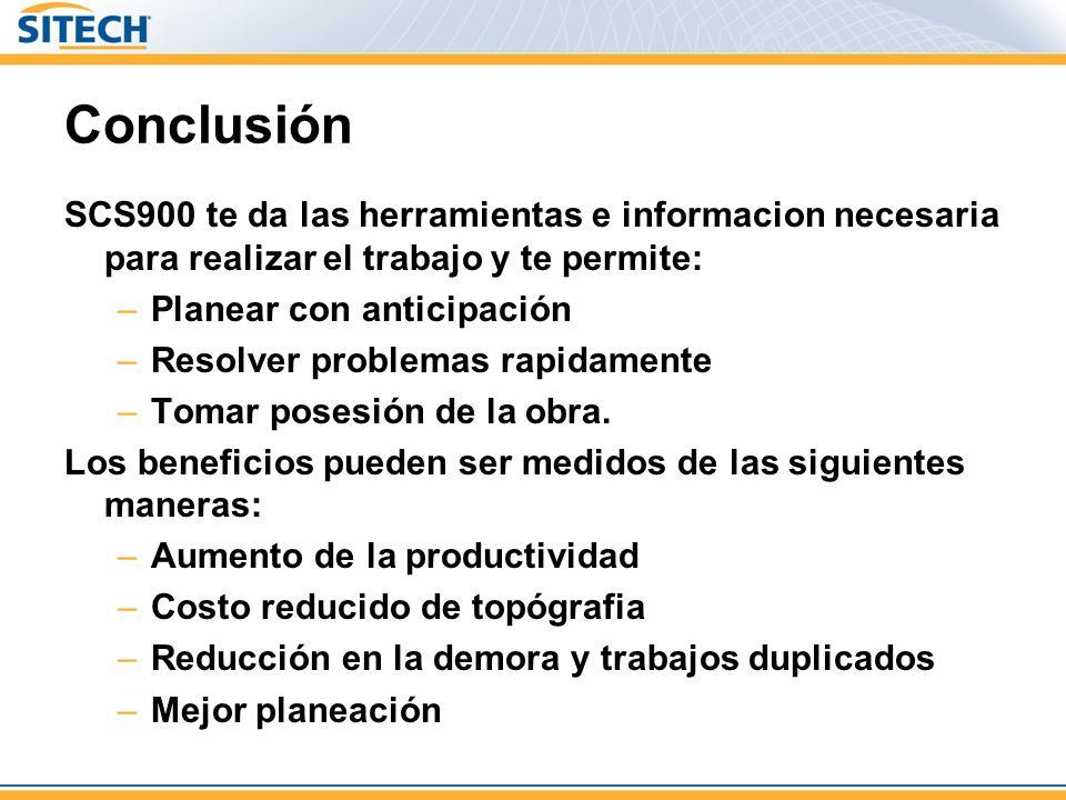 Conclusión SCS900 te da las herramientas e informacion necesaria para realizar el trabajo y te permite: