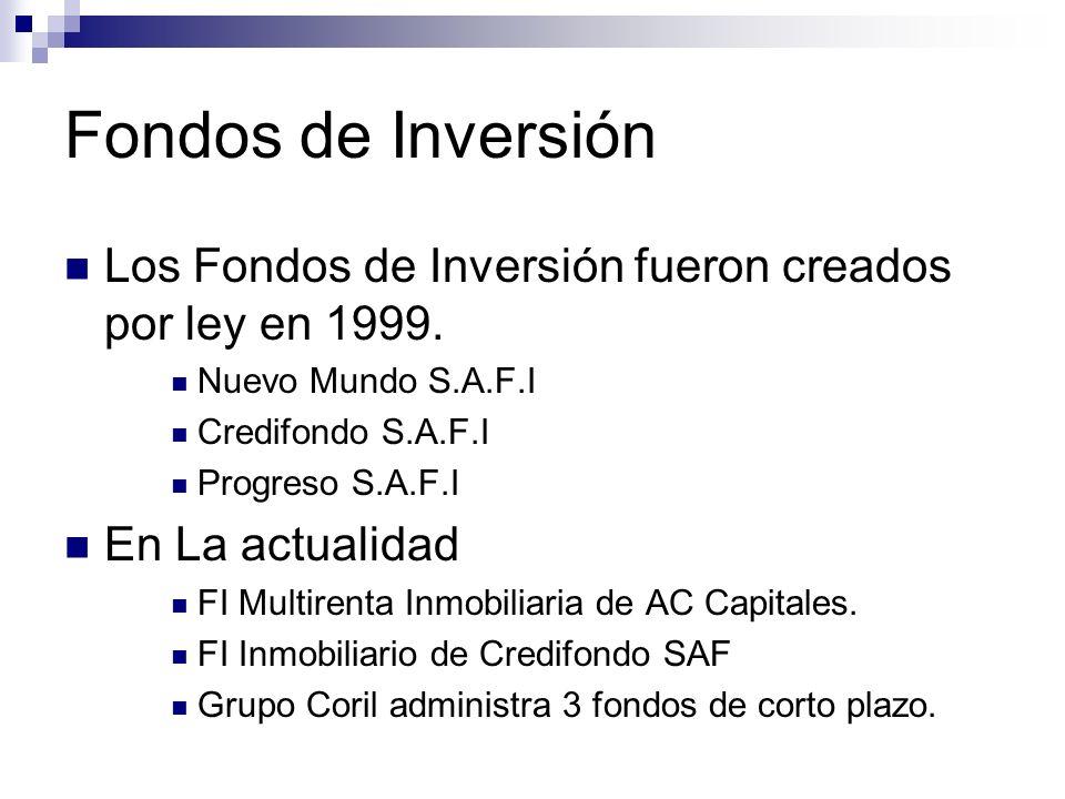 Fondos de Inversión Los Fondos de Inversión fueron creados por ley en 1999. Nuevo Mundo S.A.F.I. Credifondo S.A.F.I.