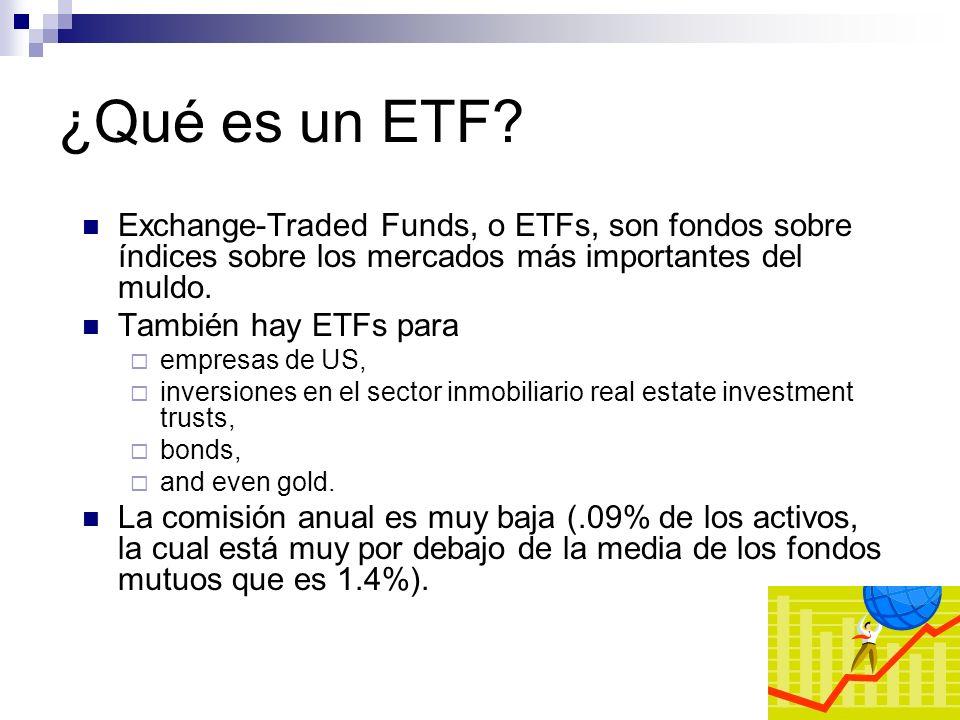 ¿Qué es un ETF Exchange-Traded Funds, o ETFs, son fondos sobre índices sobre los mercados más importantes del muldo.