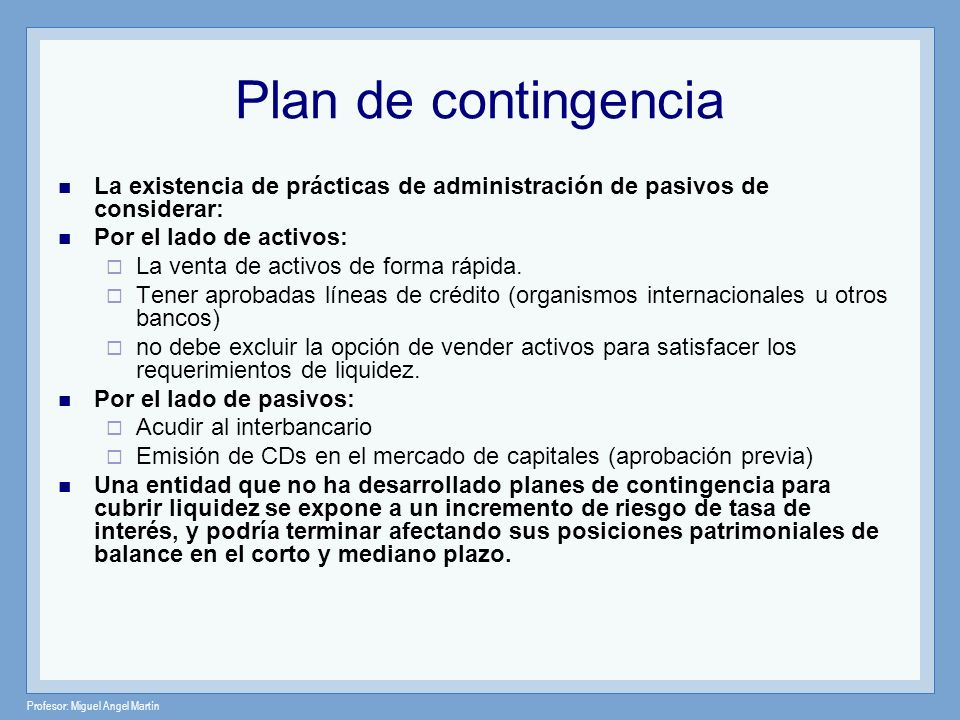 Plan de contingencia La existencia de prácticas de administración de pasivos de considerar: Por el lado de activos: