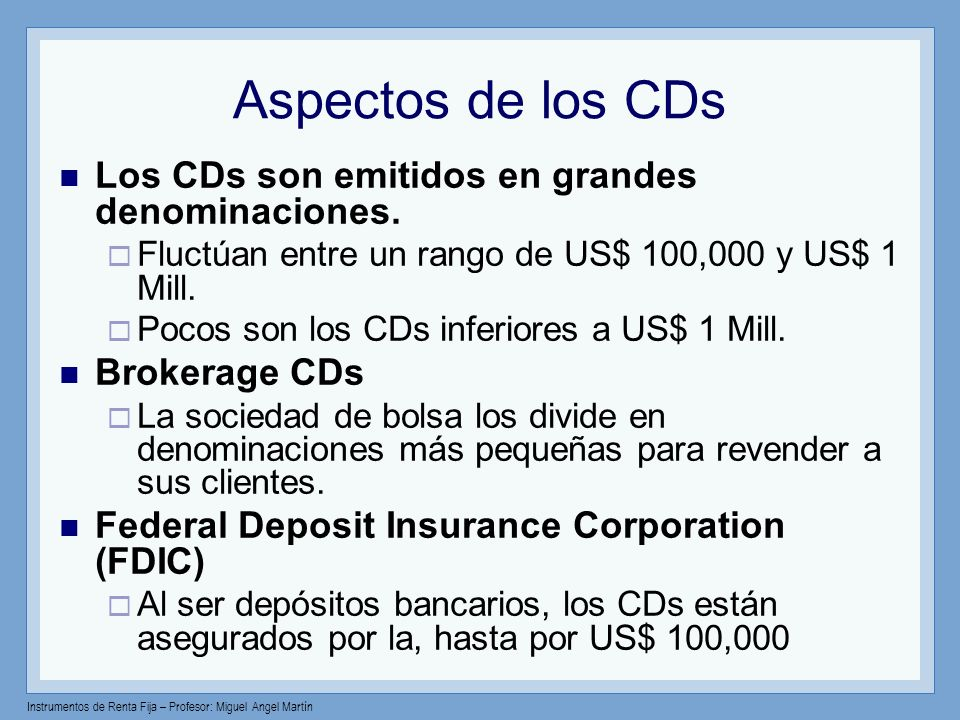 Aspectos de los CDs Los CDs son emitidos en grandes denominaciones.