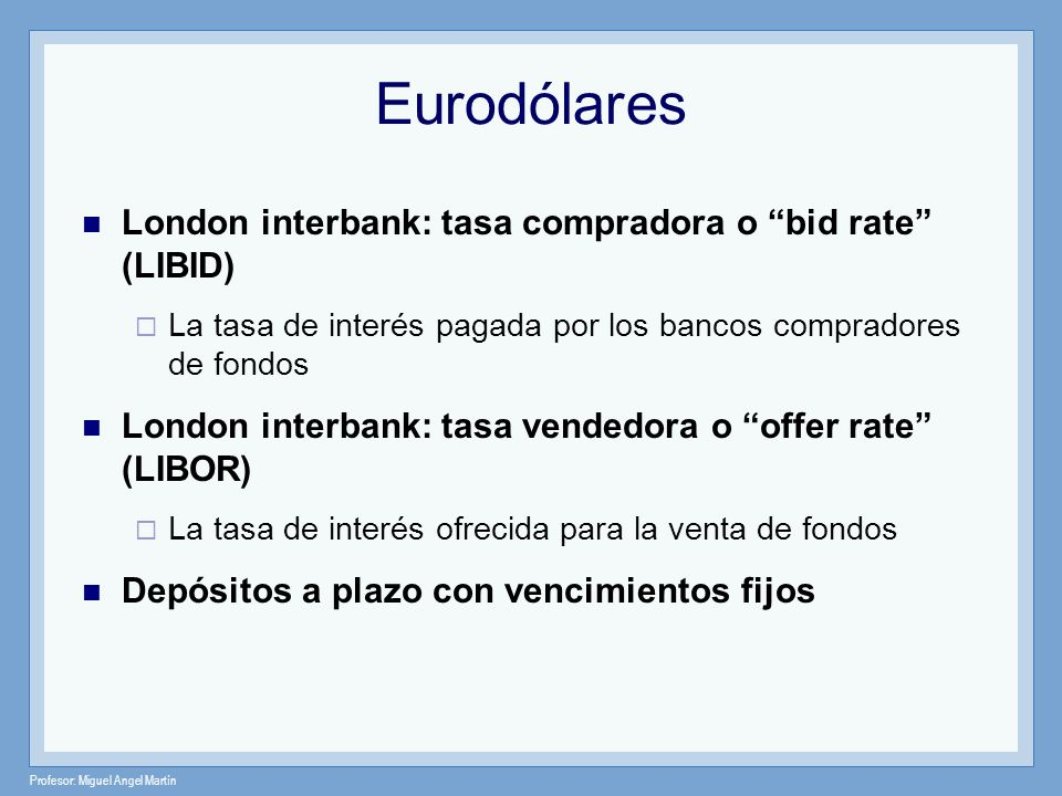 Eurodólares London interbank: tasa compradora o bid rate (LIBID)