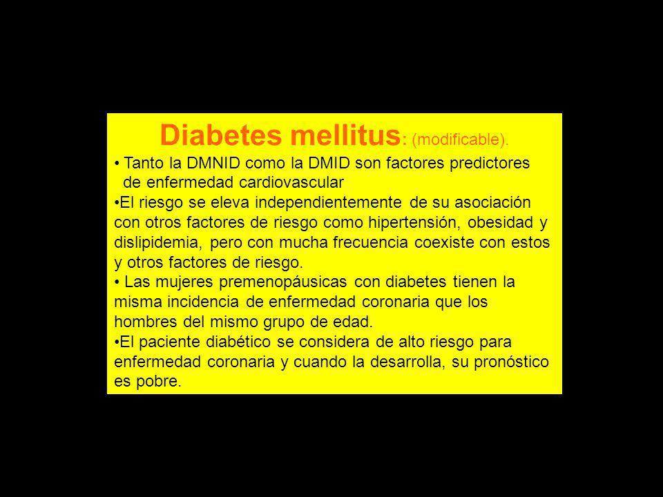 Diabetes mellitus: (modificable).