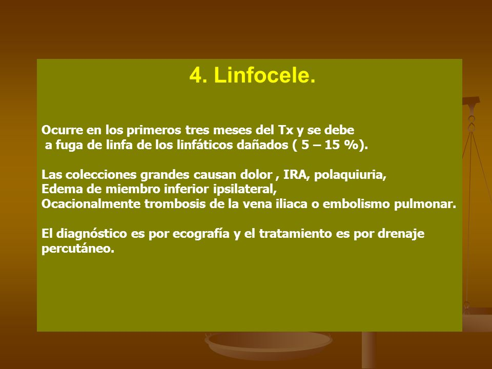 4. Linfocele. Ocurre en los primeros tres meses del Tx y se debe. a fuga de linfa de los linfáticos dañados ( 5 – 15 %).