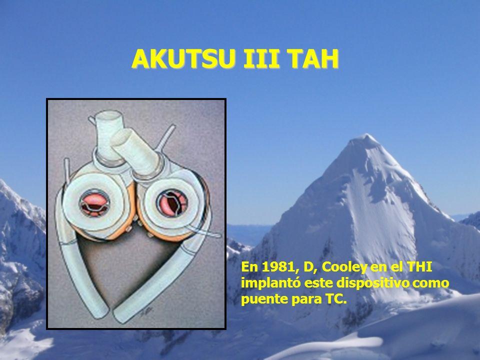AKUTSU III TAH En 1981, D, Cooley en el THI implantó este dispositivo como puente para TC.