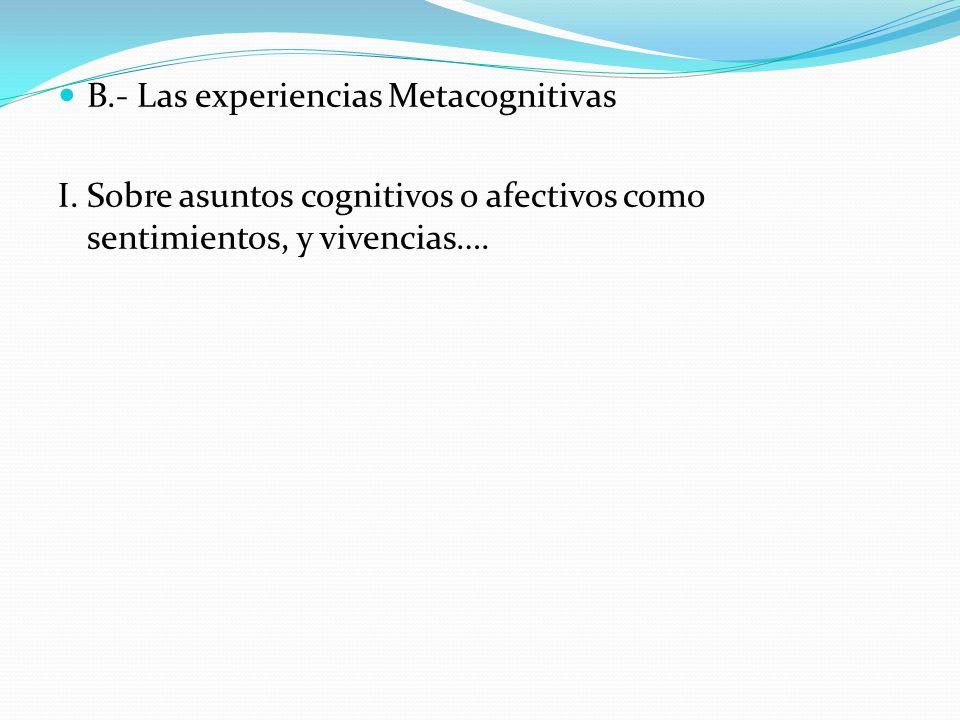 B.- Las experiencias Metacognitivas