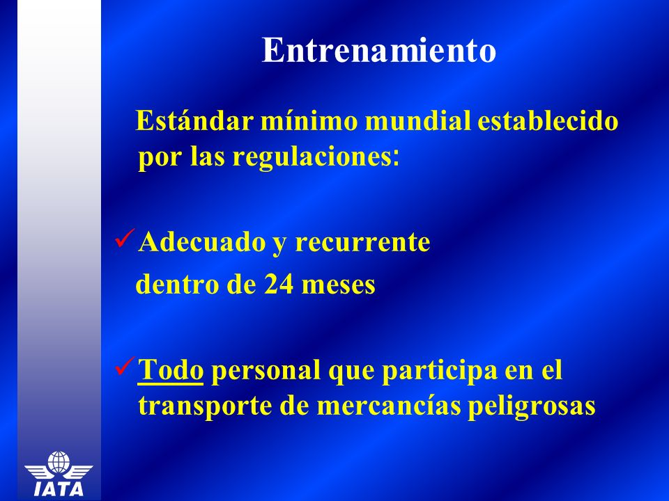 EntrenamientoEstándar mínimo mundial establecido por las regulaciones: Adecuado y recurrente. dentro de 24 meses.