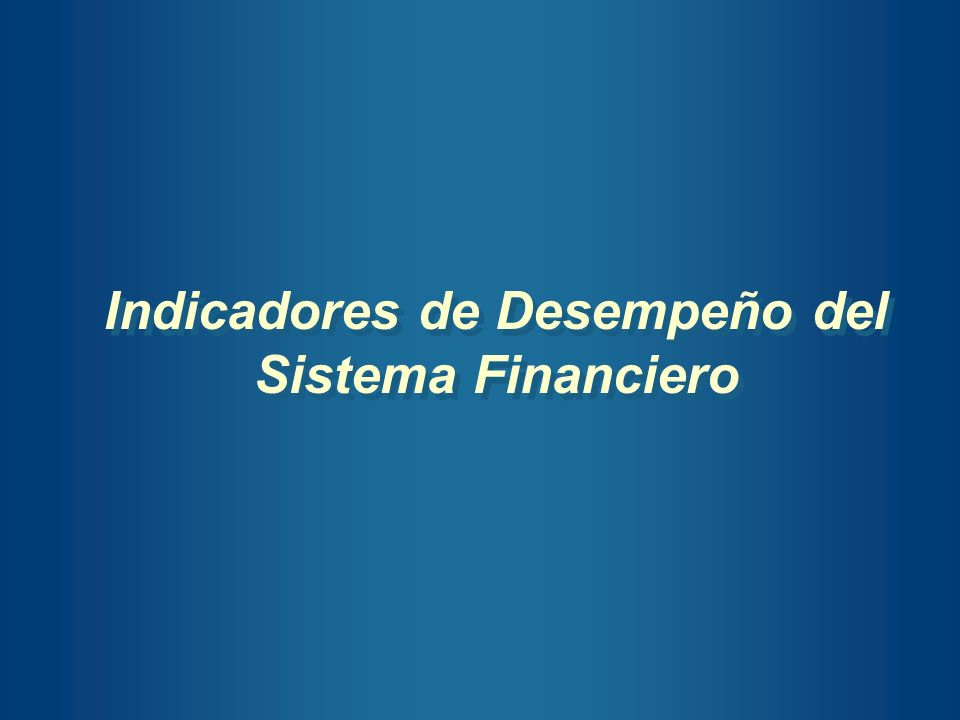Indicadores de Desempeño del Sistema Financiero