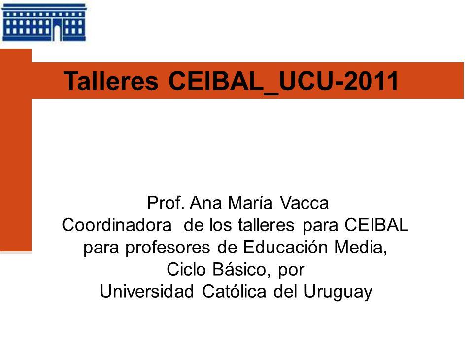 Talleres CEIBAL_UCU-2011 Prof. Ana María Vacca
