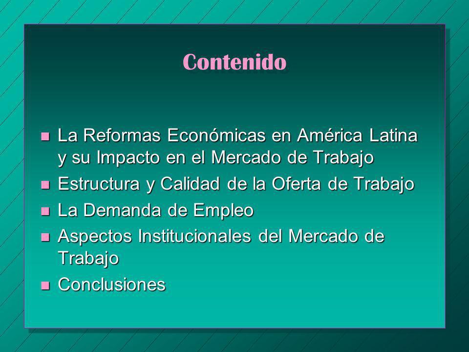Contenido La Reformas Económicas en América Latina y su Impacto en el Mercado de Trabajo. Estructura y Calidad de la Oferta de Trabajo.