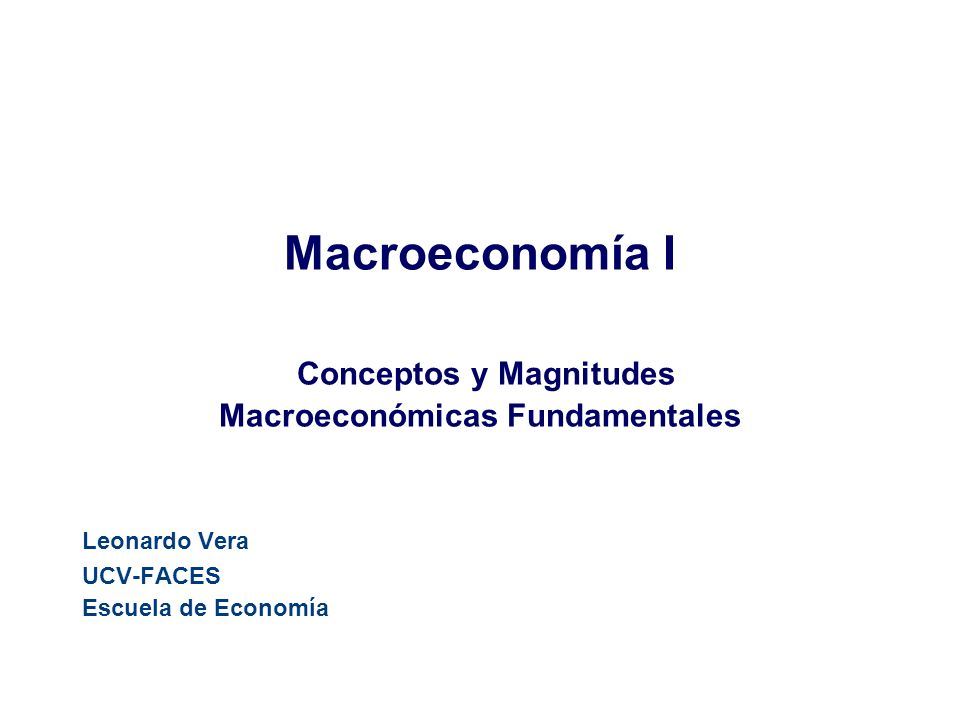 Macroeconomía I Conceptos y Magnitudes Macroeconómicas Fundamentales