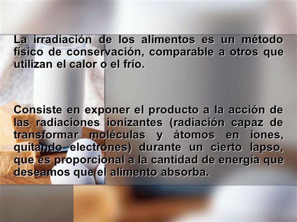 La irradiación de los alimentos es un método físico de conservación, comparable a otros que utilizan el calor o el frío.