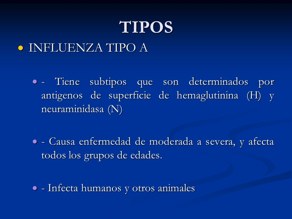 TIPOS INFLUENZA TIPO A. - Tiene subtipos que son determinados por antigenos de superficie de hemaglutinina (H) y neuraminidasa (N)