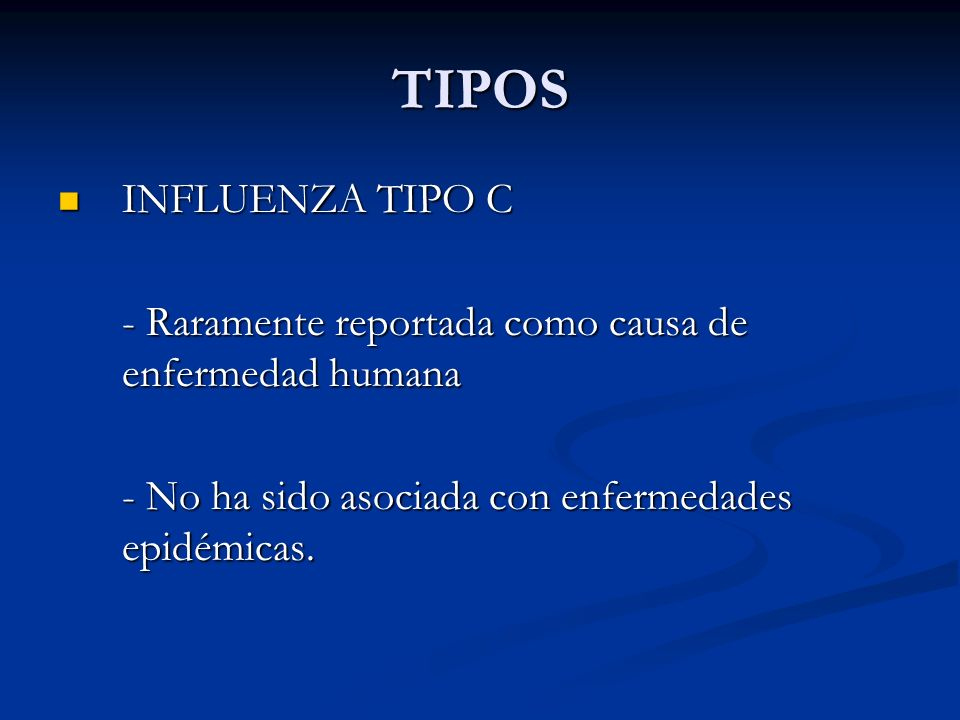 TIPOS INFLUENZA TIPO C. - Raramente reportada como causa de enfermedad humana.