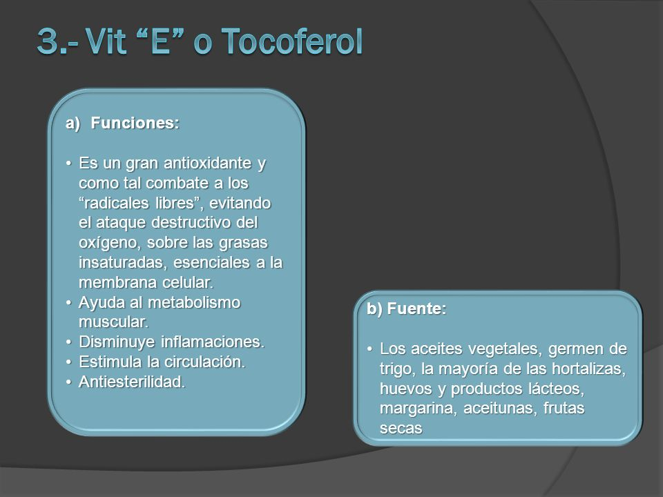 3.- Vit E o Tocoferol Funciones: