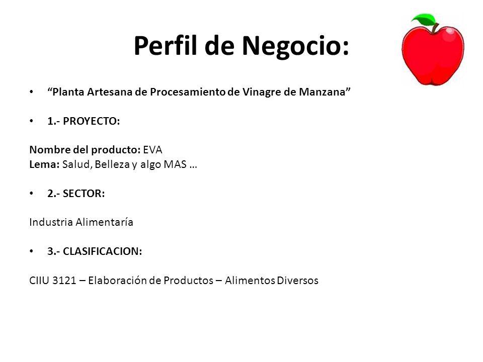 Perfil de Negocio: Planta Artesana de Procesamiento de Vinagre de Manzana 1.- PROYECTO: Nombre del producto: EVA.