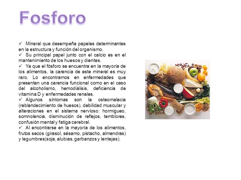 Fosforo Mineral que desempeña papeles determinantes en la estructura y función del organismo.