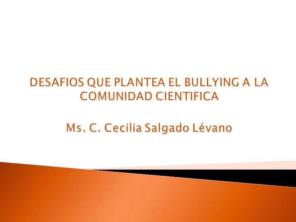 DESAFIOS QUE PLANTEA EL BULLYING A LA COMUNIDAD CIENTIFICA Ms. C