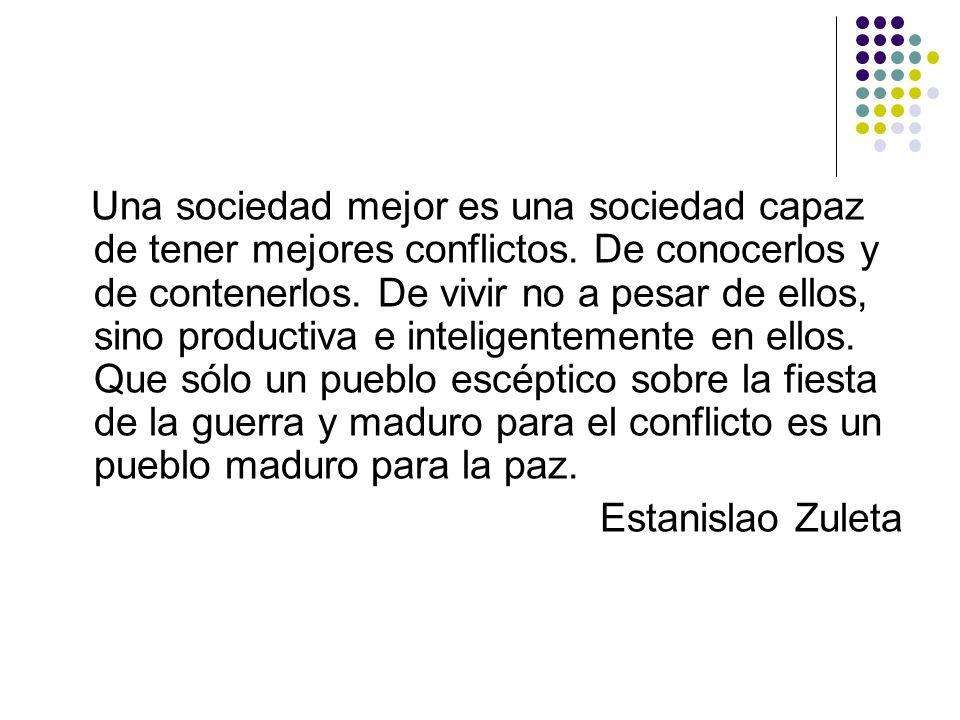 Una sociedad mejor es una sociedad capaz de tener mejores conflictos