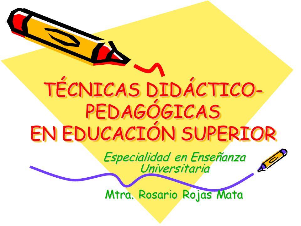 TÉCNICAS DIDÁCTICO- PEDAGÓGICAS EN EDUCACIÓN SUPERIOR