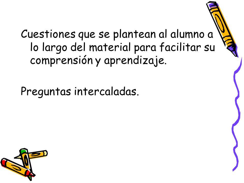 Cuestiones que se plantean al alumno a lo largo del material para facilitar su comprensión y aprendizaje.