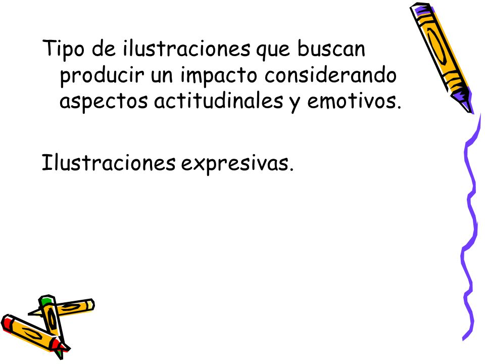 Tipo de ilustraciones que buscan producir un impacto considerando aspectos actitudinales y emotivos.