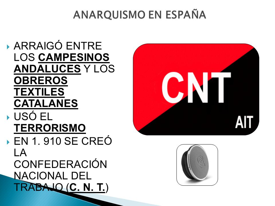 ANARQUISMO EN ESPAÑA ARRAIGÓ ENTRE LOS CAMPESINOS ANDALUCES Y LOS OBREROS TEXTILES CATALANES. USÓ EL TERRORISMO.