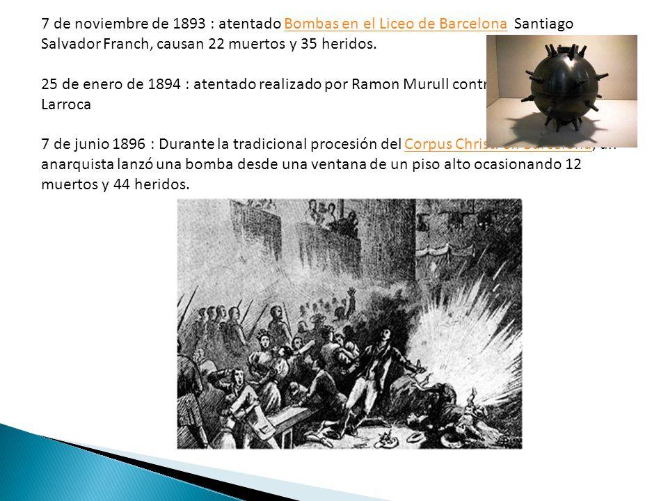7 de noviembre de 1893 : atentado Bombas en el Liceo de Barcelona Santiago Salvador Franch, causan 22 muertos y 35 heridos.