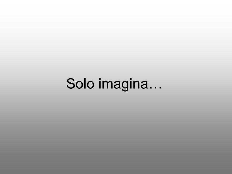 Solo imagina…
