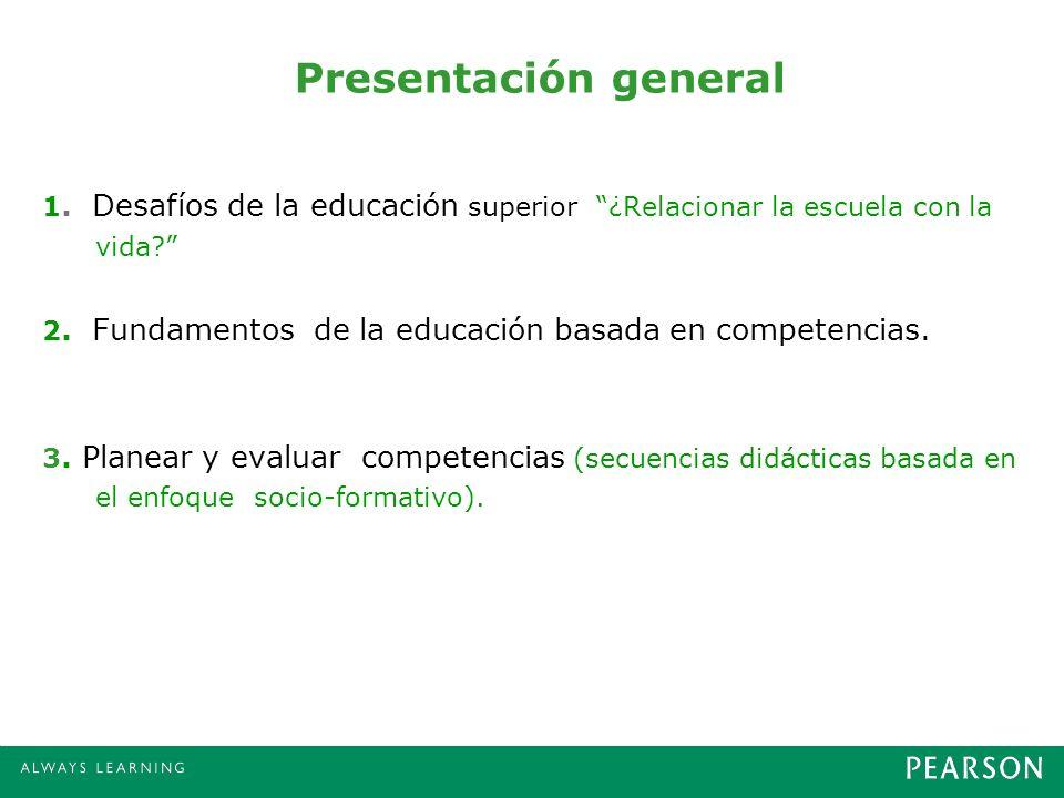 Presentación general 1. Desafíos de la educación superior ¿Relacionar la escuela con la vida