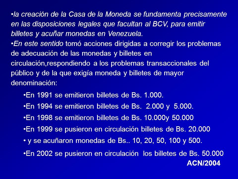 la creación de la Casa de la Moneda se fundamenta precisamente en las disposiciones legales que facultan al BCV, para emitir billetes y acuñar monedas en Venezuela.