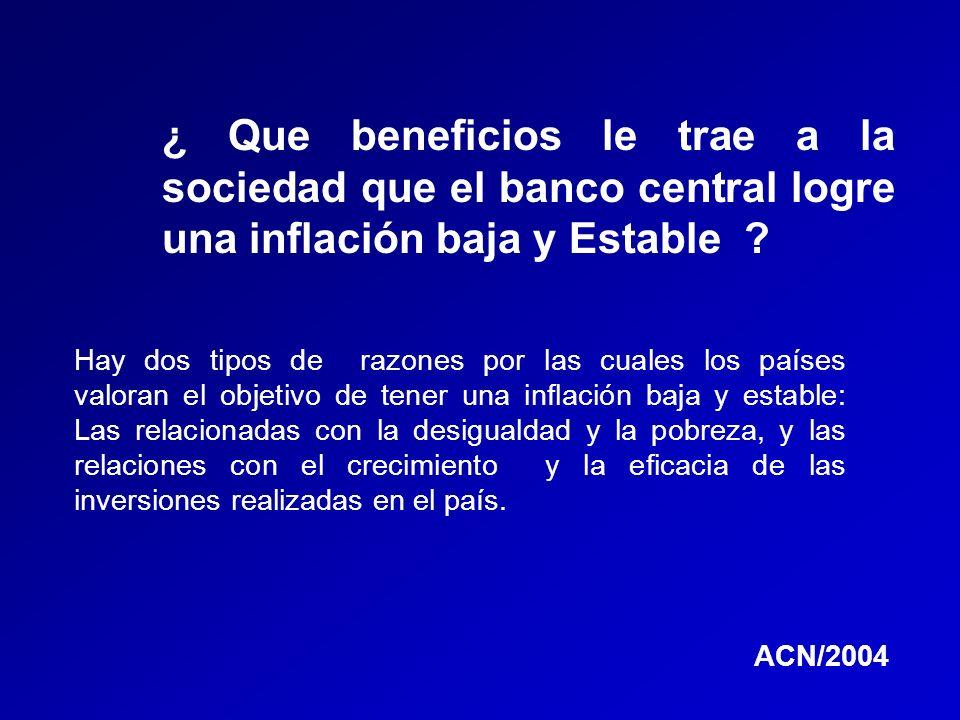 ¿ Que beneficios le trae a la sociedad que el banco central logre una inflación baja y Estable