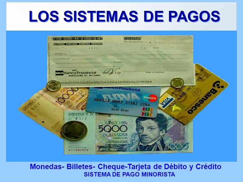 LOS SISTEMAS DE PAGOS Monedas- Billetes- Cheque-Tarjeta de Débito y Crédito.
