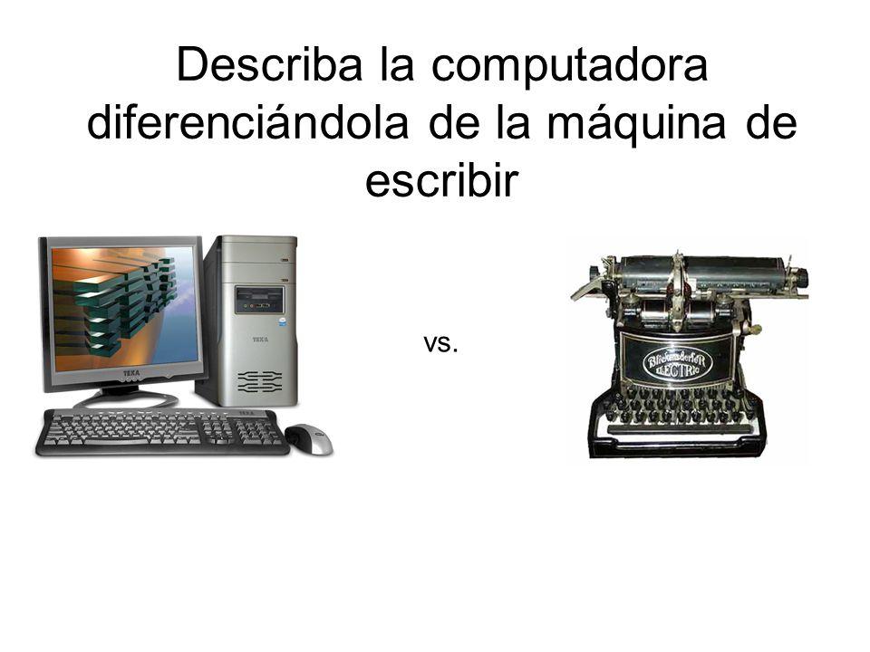 Describa la computadora diferenciándola de la máquina de escribir