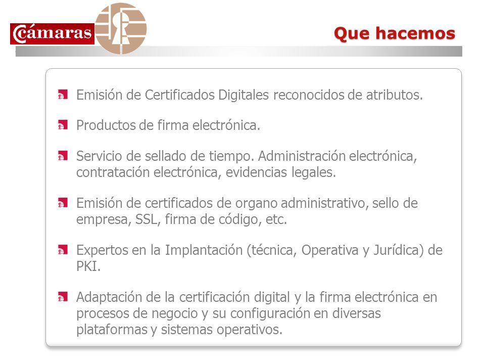 Que hacemos Emisión de Certificados Digitales reconocidos de atributos. Productos de firma electrónica.