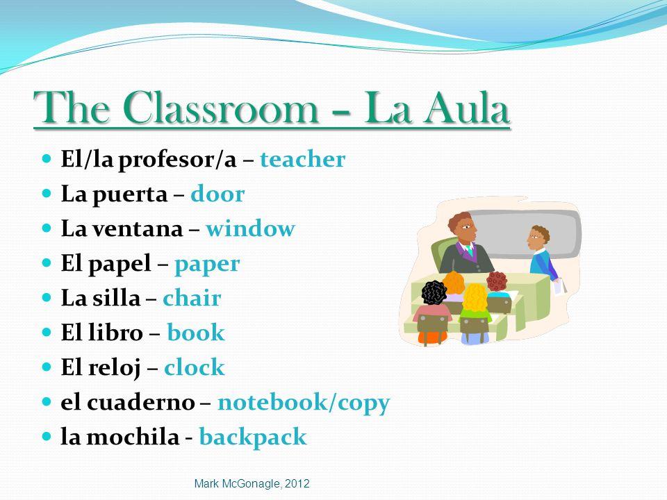 The Classroom – La Aula El/la profesor/a – teacher La puerta – door