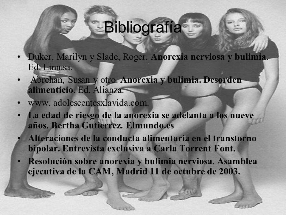 BibliografíaDuker, Marilyn y Slade, Roger. Anorexia nerviosa y bulimia. Ed. Limusa.