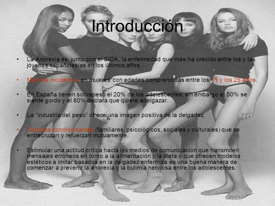 IntroducciónLa Anorexia es, junto con el SIDA, la enfermedad que más ha crecido entre los y las jóvenes españoles/as en los últimos años.
