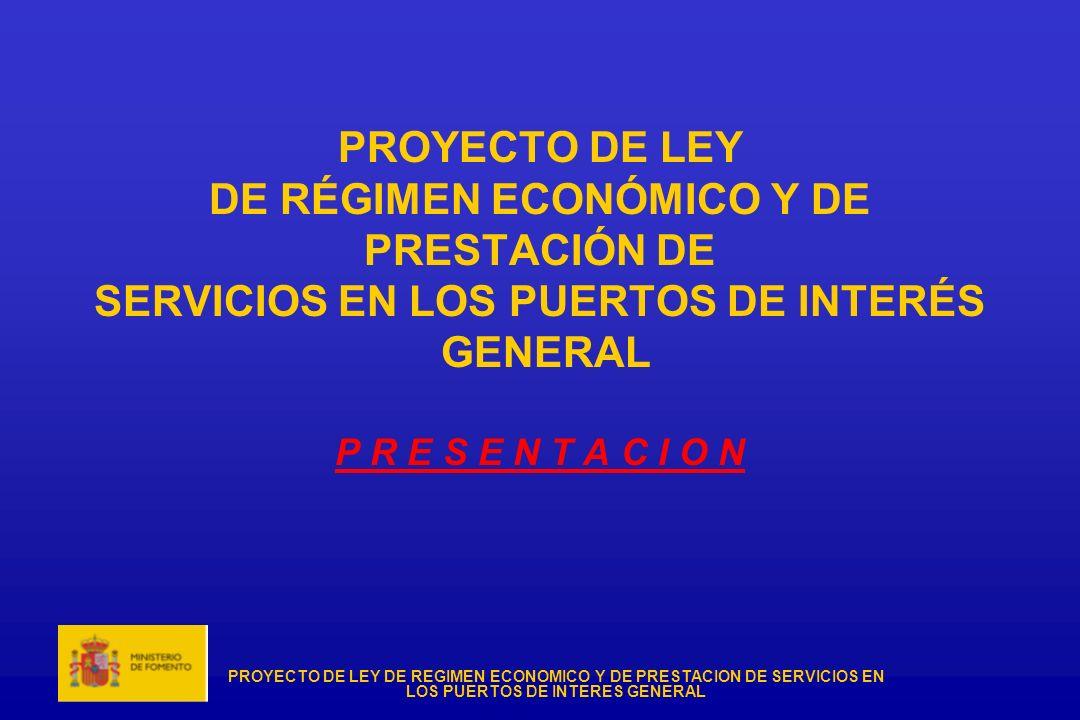 PROYECTO DE LEY DE RÉGIMEN ECONÓMICO Y DE PRESTACIÓN DE SERVICIOS EN LOS PUERTOS DE INTERÉS GENERAL P R E S E N T A C I O N