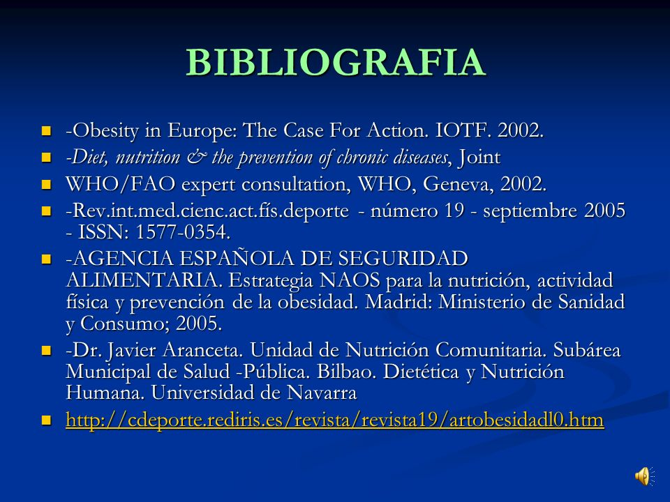 BIBLIOGRAFIA -Obesity in Europe: The Case For Action. IOTF. 2002.