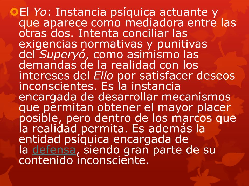 El Yo: Instancia psíquica actuante y que aparece como mediadora entre las otras dos.
