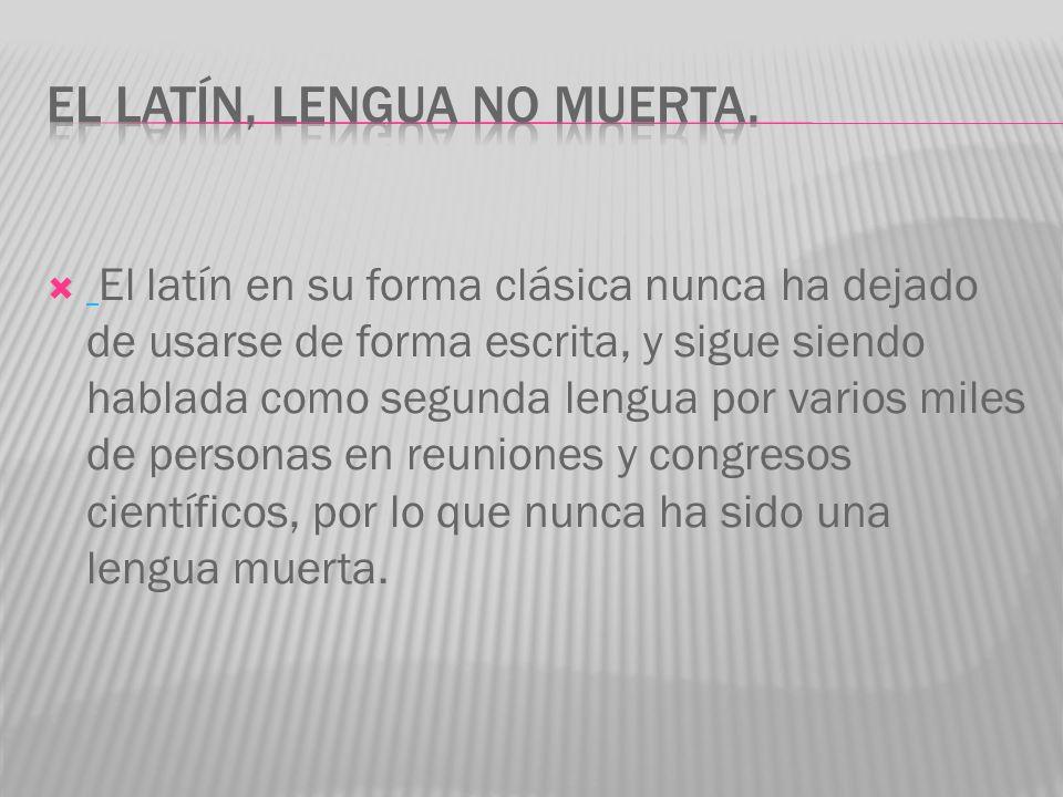 El latín, lengua NO muerta.