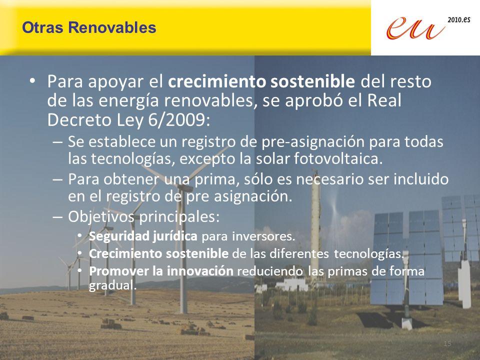 Otras Renovables Para apoyar el crecimiento sostenible del resto de las energía renovables, se aprobó el Real Decreto Ley 6/2009: