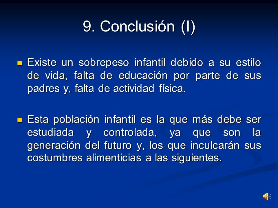 9. Conclusión (I) Existe un sobrepeso infantil debido a su estilo de vida, falta de educación por parte de sus padres y, falta de actividad física.